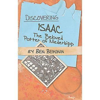 Discovering Isaac - The Beloved Potter of Niederbipp by Ben Behunin -