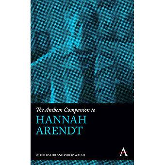 The Anthem Companion to Hannah Arendt by Baehr & Peter