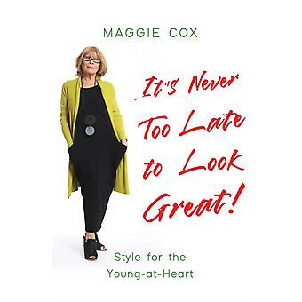 Its Never Too Late to Look Great by Maggie Cox