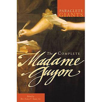 The Complete Madame Guyon by James & PhD & Rev. Nancy C.
