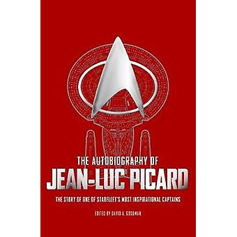 The Autobiography of JeanLuc Picard by David A Goodman