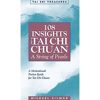 108 Insights into Tai Chi Chuan Revised  A String of Pearls by Michael Gilman