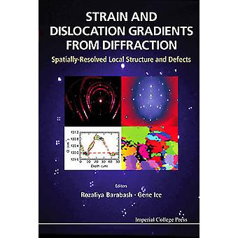 STRAIN AND DISLOCATION GRADIENTS FROM DIFFRACTION SPATIALLYRESOLVED LOCAL STRUCTURE AND DEFECTS by BARABASH & ROZALIYA I