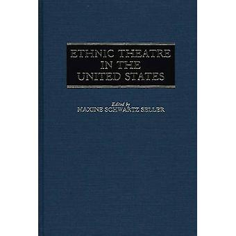 Ethnic Theatre in the United States by Seller & Maxine
