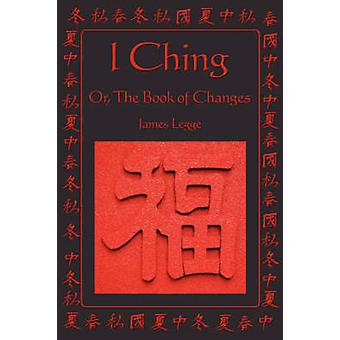 I Ching Or the Book of Changes by Legge & James