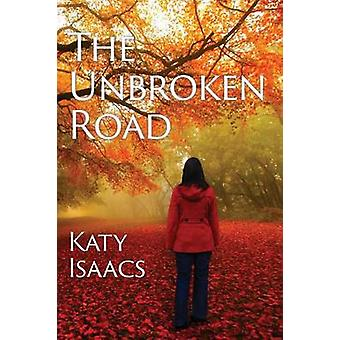 The Unbroken Road by Isaacs & Kathryn Brown