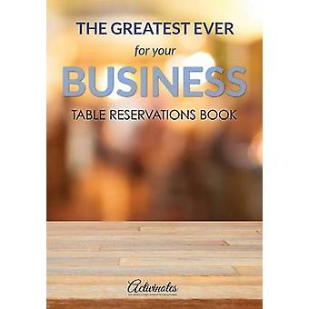 The Greatest Ever For Your Business Table Reservations Book by Activinotes