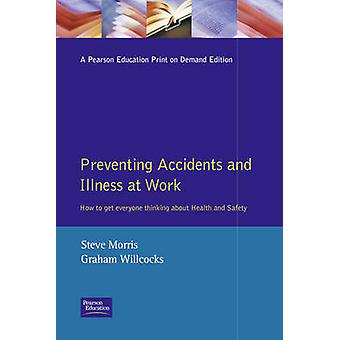 Preventing Accidents and Illness at Work by Morris & Steve