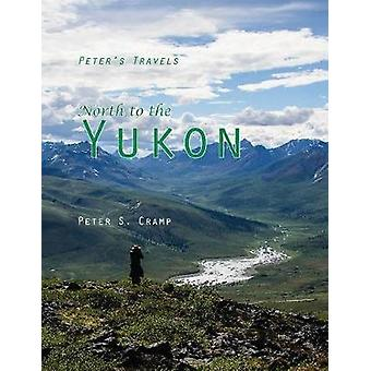 North to the Yukon by Cramp & Peter S