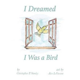 I Dreamed I Was a Bird by Stanley & Christopher P
