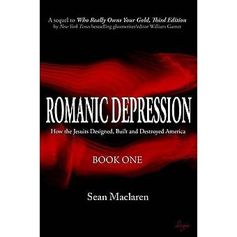 Romanic Depression How the Jesuits Designed Built and Destroyed America by Maclaren & Sean
