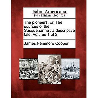The pioneers or The sources of the Susquehanna  a descriptive tale. Volume 1 of 2 by Cooper & James Fenimore