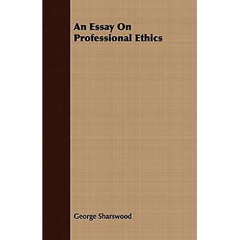 An Essay On Professional Ethics by Sharswood & George
