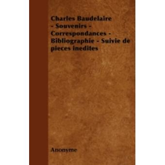 Charles Baudelaire  Souvenirs  Correspondances  Bibliographie  Suivie de Pieces Inedites by Anonyme