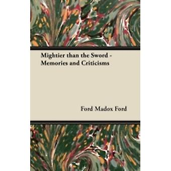 Mightier than the Sword  Memories and Criticisms by Ford & Ford Madox