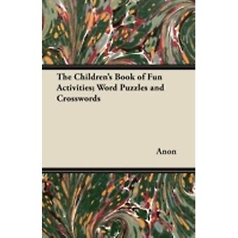 The Childrens Book of Fun Activities Word Puzzles and Crosswords by Anon