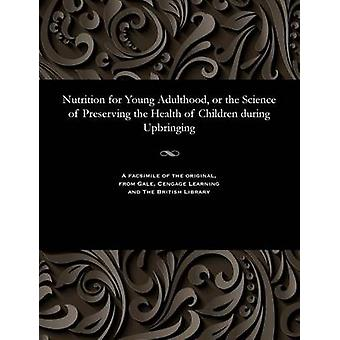 Nutrition for Young Adulthood or the Science of Preserving the Health of Children during Upbringing by Smyelsky & Eleazar