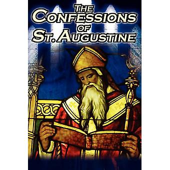 Confessions of St. Augustine The Original Classic Text by Augustine Bishop of Hippo His Autobiography and Conversion Story by Augustine & St