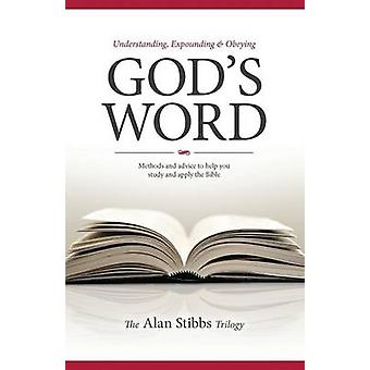 Understanding Expounding and Obeying Gods Word by Stibbs & Alan M