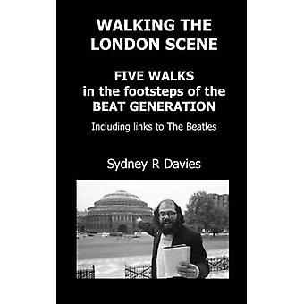 Walking the London Scene Five Walks in the footsteps of the Beat Generation including links to the Beatles by Davies & Sydney & R
