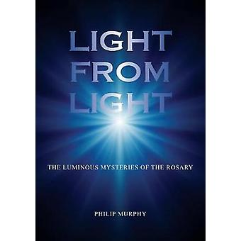 Light from Light The Luminous Mysteries of the Rosary by Murphy & Philip