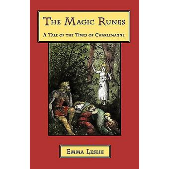 The Magic Runes A Tale of the Times of Charlemagne by Leslie & Emma