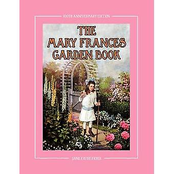 The Mary Frances Garden Book 100th Anniversary Edition A Childrens StoryInstruction Gardening Book with Bonus Pattern for Childs Gardening Apron by Fryer & Jane Eayre