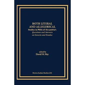 Both Literal and Allegorical Studies in Philo of Alexandrias Questions and Answers on Genesis and Exodus by Hay & David M.