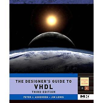 The Designer's Guide to VHDL - Volume 3 by Peter J. Ashenden - 9780120