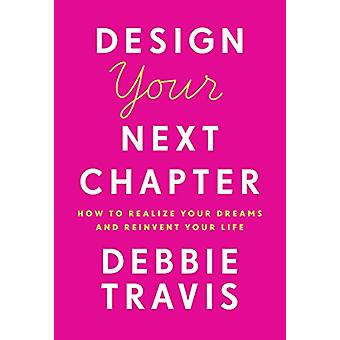 Design Your Next Chapter - How to realize your dreams and reinvent you