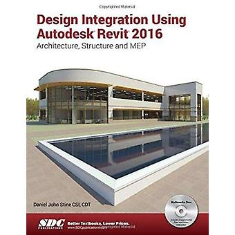 Design Integration Using Autodesk Revit 2016 by Stine - Daniel John -