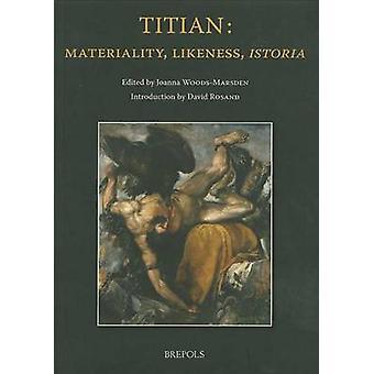 Titian - Materiality - Likeness - Istoria by J Woods-Marsden - Joanna