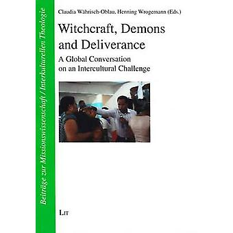 Witchcraft - Demons and Deliverance - A Global Conversation on an Inte
