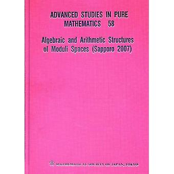 Algebraic and Arithmetic Structures of Moduli Spaces (Sapporo 2007) b