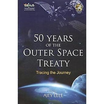 50 Years of the Outer Space Treaty - Tracing the Journey by Ajey Lele