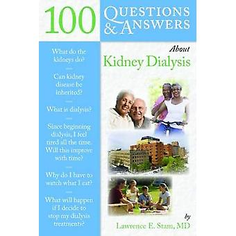 100 Questions and Answers About Kidney Dialysis by Lawrence E. Stam -