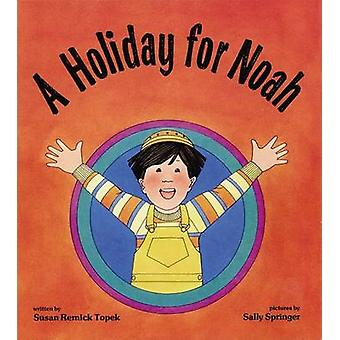 A Holiday for Noah by Susan Remick Topek - S. Spinger - Sally Springe