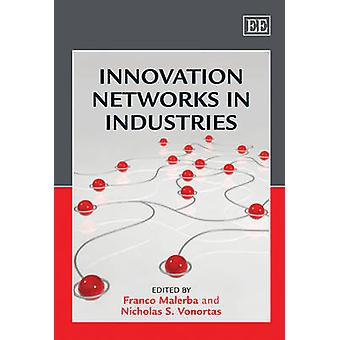 Innovation Networks in Industries by Edited by Franco Malerba & Edited by Nicholas S Vonortas