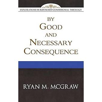 By Good and Necessary Consequence by Ryan M McGraw - 9781601781826 Bo