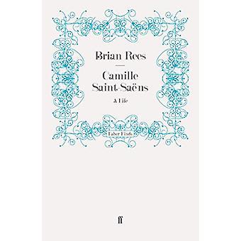 Camille Saint-Saens - Et liv af Brian Rees - 9780571243129 Bog