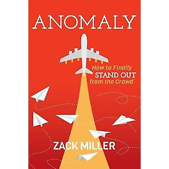 Anomaly - How to Finally Stand Out From the Crowd by Zack Miller - 978