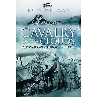 Cavalry of the Clouds - Air War over Europe 1914-1918 by John Sweetman