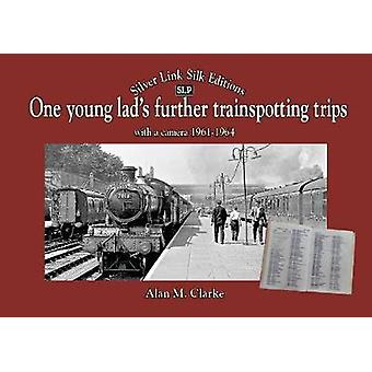 One Young Lads Further Trainspotting Trips with a camera1961-1964 by
