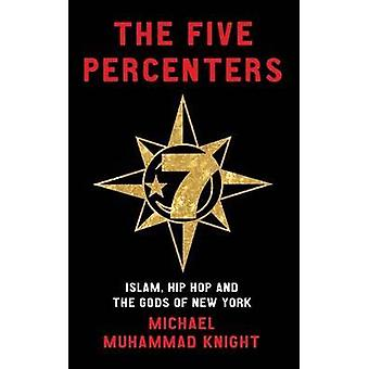 The Five Percenters  Islam Hiphop and the Gods of New York by Michael Muhammad Knight