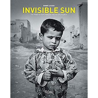 Invisible Sun - The Power of Hope Through the Eyes of Children by Bobb