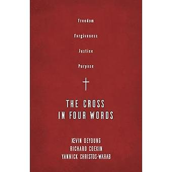 The Cross in Four Words by Kevin DeYoung & Richard Coekin & Yannick Christos Wahab
