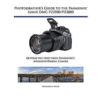 Photographer's Guide to the� Panasonic Lumix DMC-Fz2500/Fz2000: Getting the Most from Panasonic's Advanced Digital Camera