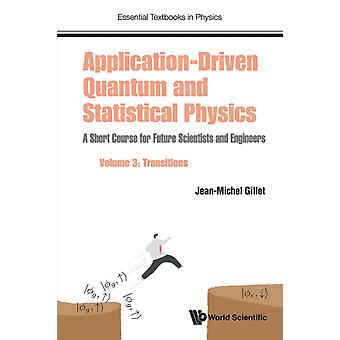 Applicationdriven Quantum And Statistical Physics A Short Course For Future Scientists And Engineers  Volume 3 Transitions by Gillet & Jeanmichel Centralesupelec & Parissaclay Univ & France & Centrale Pekin & Beihang Univ & China