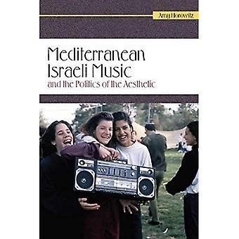 Mediterranean Israeli Music and the Politics of the Aesthetic