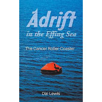 Adrift in the Effing Sea  The Cancer RollerCoaster by Dai Lewis